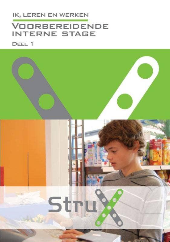 StruX - Ik; leren en werken - Voorbereidende interne stage - Deel 1