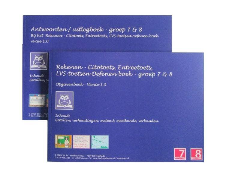 Rekenen - Citotoets; Entreetoets; LVS-toetsen oefenen boeken set - groep 7+8 Groep 7+8 - Versie 1.0 Opgaven en antwoorden/uitlegboek